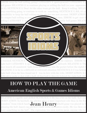 How to Play the Game: American English Sports & Games Idioms by Jean Henry from Bookbaby in General Academics category