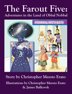 The Far Out Five: Adventures in the Land of Obbal Nobbal by Christopher Erato from Bookbaby in Teen Novel category
