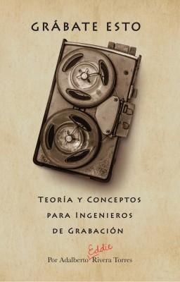 Grábate Esto by Adalberto Rivera from Bookbaby in General Academics category