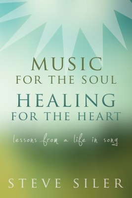 Music for the Soul, Healing for the Heart by Steve Siler from Bookbaby in Art & Graphics category