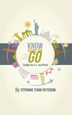 Know Before You Go:  Traveling the U.S. and Abroad by Stephanie Tehan Patterson from Bookbaby in Travel category