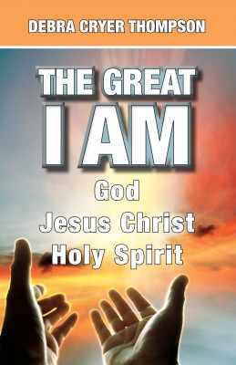 The Great I Am by Debra Cryer Thompson from Bookbaby in Religion category