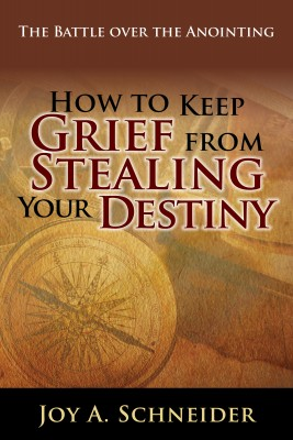 How to Keep Grief from Stealing Your Destiny by Joy A Schneider from Bookbaby in Religion category