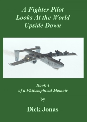 A Fighter Pilot Looks At the World Upside Down by Dick Jonas from Bookbaby in Language & Dictionary category