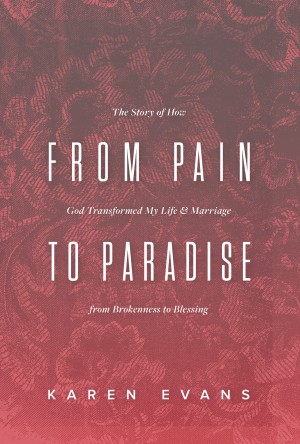 From Pain to Paradise by Karen Evans from Bookbaby in Religion category