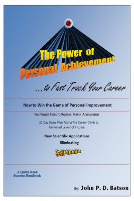 The Power of Personal Achievement...to Fast Track Your Career by John P. D. Batson from Bookbaby in Motivation category