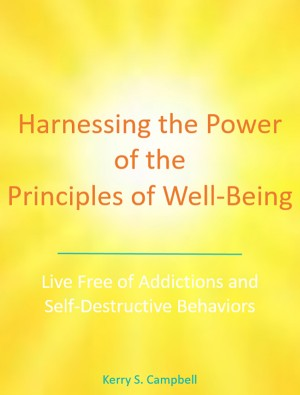 Harnessing the Power of the Principles of Well-Being by Kerry S. Campbell from Bookbaby in Motivation category