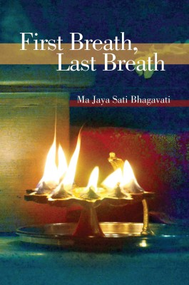 First Breath, Last Breath by Ma Jaya Sati Bhagavati from Bookbaby in Religion category