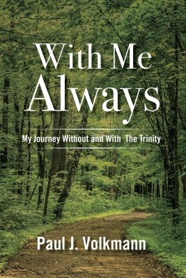 With Me Always, My Journey Without and With  The Trinity by Paul J Volkmann from Bookbaby in Religion category