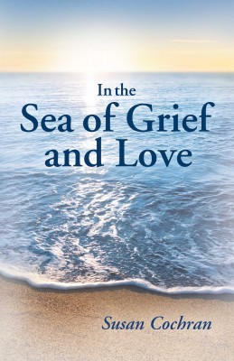 In the Sea of Grief and Love by Susan Cochran from Bookbaby in Language & Dictionary category