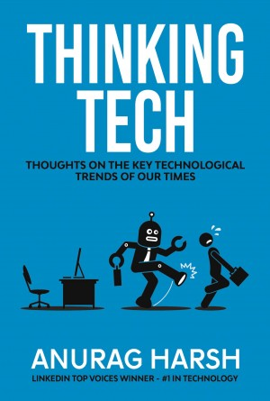 Thinking Tech by Anurag Harsh from Bookbaby in Engineering & IT category