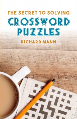 The Secret to Solving Crossword Puzzles by Richard Mann from Bookbaby in General Novel category