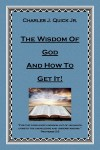 The Wisdom of God and How to Get It by Charles J. Quick Jr. from  in  category