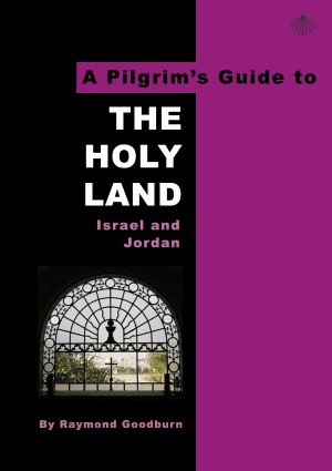 A Pilgrims Guide to the Holy Land by Raymond Goodburn from Bookbaby in Travel category