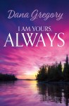 I Am Yours, Always by Dana Gregory from  in  category