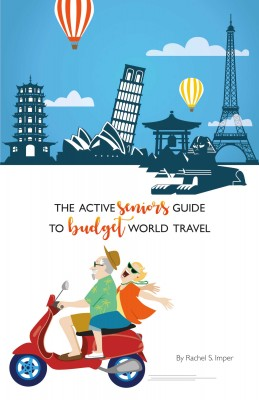 The Active Seniors Guide to Budget World Travel by Rachel S. Imper from Bookbaby in Travel category