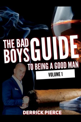 The Bad Boys Guide to Being a Good Man by Derrick Pierce from Bookbaby in Family & Health category
