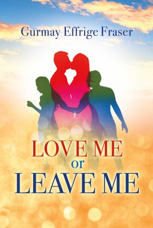Love Me or Leave Me by Gurmay Effrige Fraser from Bookbaby in General Novel category