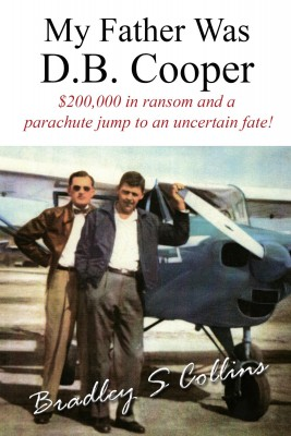My Father Was D.B. Cooper by Bradley S. Collins from Bookbaby in True Crime category