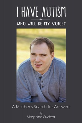 I Have Autism, Who Will Be My Voice? by Mary Ann Puckett from Bookbaby in General Academics category
