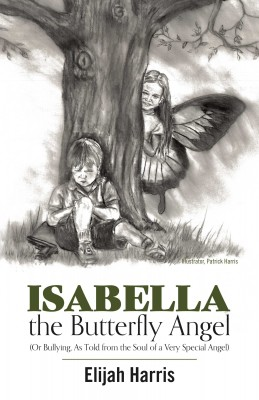 Isabella the Butterfly Angel by Elijah Harris from Bookbaby in General Novel category