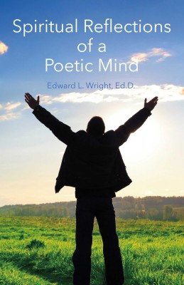 Spiritual Reflections of a Poetic Mind by Edward L. Wright from Bookbaby in Language & Dictionary category