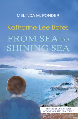 Katharine Lee Bates: From Sea to Shining Sea by Melinda M. Ponder from Bookbaby in Autobiography & Biography category