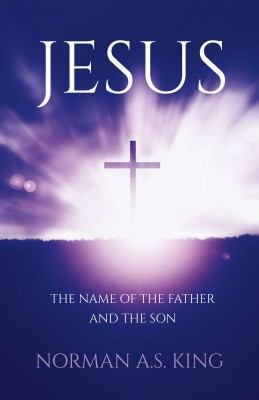 Jesus the Name of the Father and the Son by Norman A. S. King from Bookbaby in Religion category