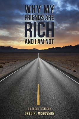Why My Friends Are Rich and I Am Not by Greg R. McGovern from Bookbaby in Business & Management category