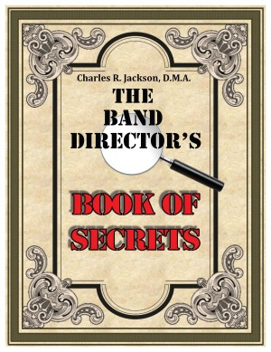 The Band Directors Book of Secrets by Charles R. Jackson from Bookbaby in General Academics category