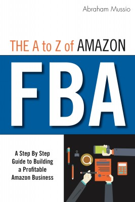 The A to Z of Amazon FBA by Abraham Mussio from Bookbaby in Business & Management category