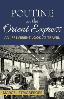 Poutine On the Orient Express by Marcel Strigberger from Bookbaby in Lifestyle category