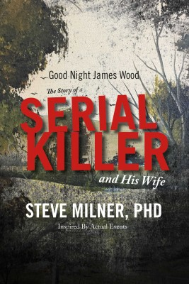 Good Night James Wood-the Story of a Serial Killer and His Wife by Steve Milner PhD LCSW from Bookbaby in True Crime category