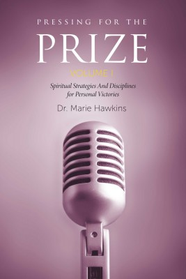 Pressing for the Prize  Vol. I by Dr. Marie Hawkins from Bookbaby in Religion category