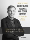 How to Write Exceptional Resumes and Cover Letters to Forward Your Career by Tim Larkin from  in  category