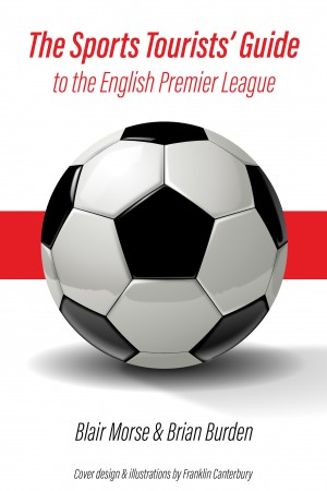 The Sports Tourists Guide to the English Premier League by Brian Burden from Bookbaby in Sports & Hobbies category