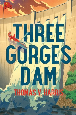 Three Gorges Dam by Thomas V. Harris from Bookbaby in General Novel category