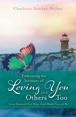 Embracing the Intimacy of Loving You, And Others Too by Charlotte Satcher-Walker from Bookbaby in Religion category