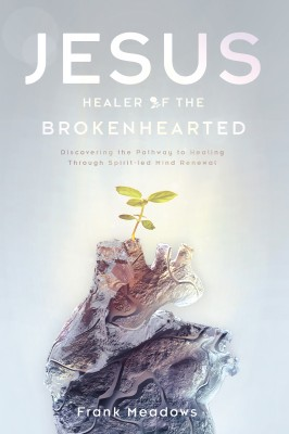 Jesus, Healer of the Brokenhearted by Frank Meadows from Bookbaby in Religion category