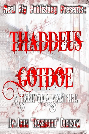 Thaddeus Gotdoe: A Tale of a Vampire by John Rosebudd Dickson from Bookbaby in General Novel category