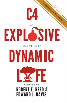 C4: An Explosive Way to Live a Dynamic Life by Robert E. Reed from Bookbaby in Motivation category