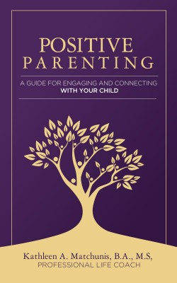 Positive Parenting by Kathleen A. Matchunis from  in  category