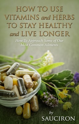 How to Use Vitamins and Herbs to Stay Healthy and Live Longer