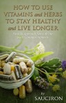 How to Use Vitamins and Herbs to Stay Healthy and Live Longer by Sauciron from  in  category