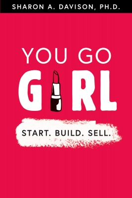 You Go Girl: Start. Build. Sell. by Sharon A. Davison from  in  category