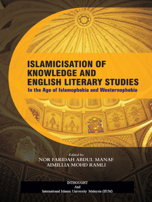 ISLAMICISATION OF KNOWLEDGE AND ENGLISH LITERARY STUDIES by NOR FARIDAH ABDUL MANAF, AIMILLIA MOHD RAMLI from BookCapital in Islam category