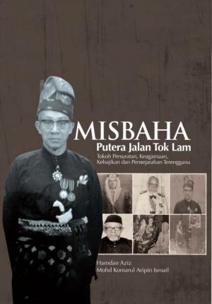 MISBAHA: Putera Jalan Tok Lam Tokoh Persuratan, Keagamaan, Kebajikan dan Persejarahan Terengganu