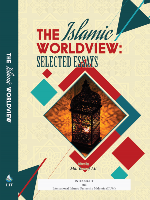 The of Islamic Worldview: Selected Essays