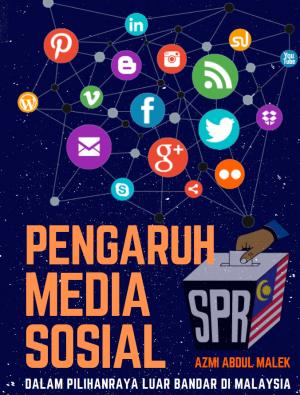 PENGARUH MEDIA SOSIAL DALAM PILIHANRAYA LUAR BANDAR DI MALAYSIA by AZMI ABDUL MALEK from  in  category