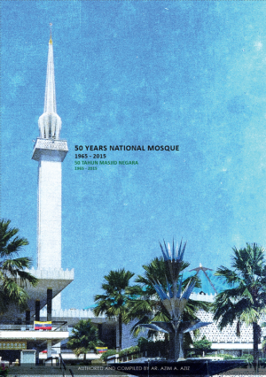 50 YEARS NATIONAL MOSQUE 1965-2015 by AR. AZIM A. AZIZ from  in  category